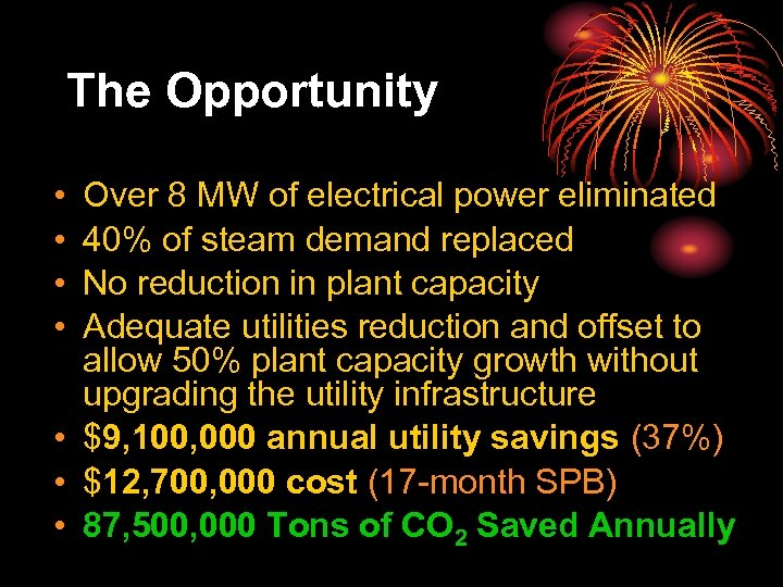 The Opportunity • • Over 8 MW of electrical power eliminated 40% of steam