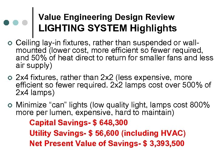 Value Engineering Design Review LIGHTING SYSTEM Highlights ¢ Ceiling lay-in fixtures, rather than suspended