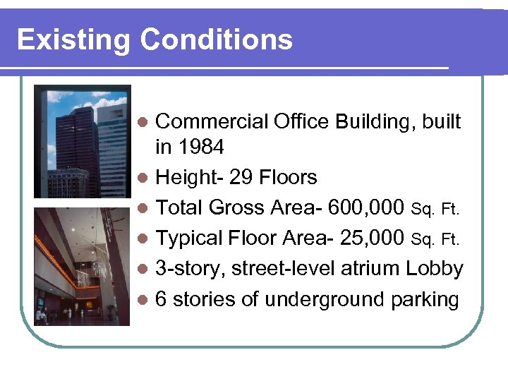 Existing Conditions Commercial Office Building, built in 1984 l Height- 29 Floors l Total