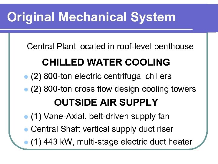 Original Mechanical System Central Plant located in roof-level penthouse CHILLED WATER COOLING (2) 800