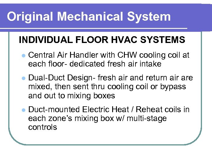 Original Mechanical System INDIVIDUAL FLOOR HVAC SYSTEMS l Central Air Handler with CHW cooling