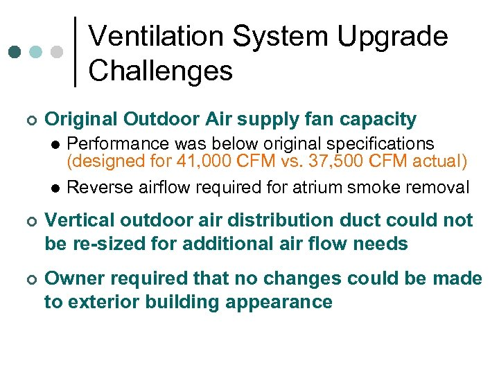 Ventilation System Upgrade Challenges ¢ Original Outdoor Air supply fan capacity Performance was below