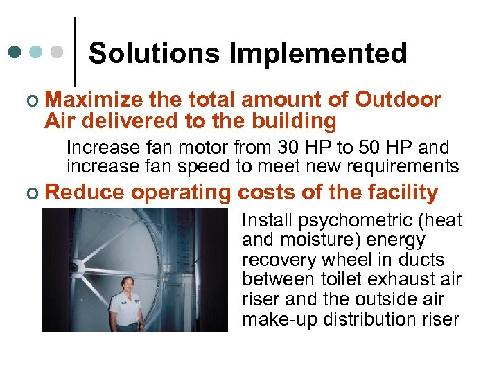 Solutions Implemented ¢ Maximize the total amount of Outdoor Air delivered to the building