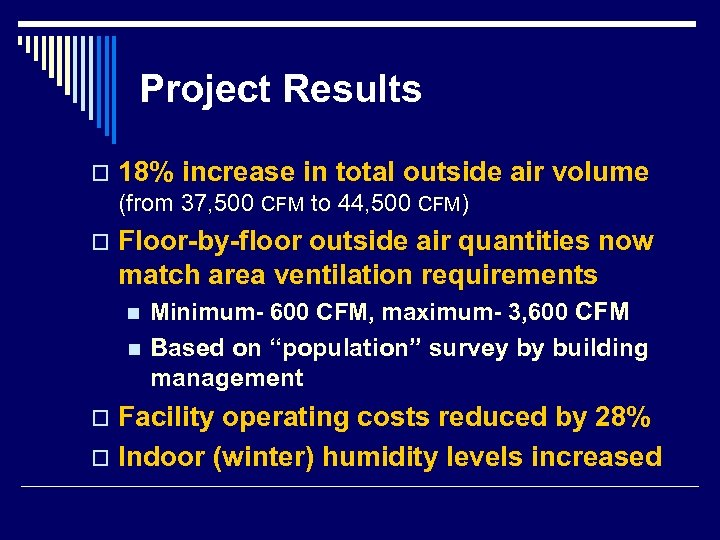Project Results o 18% increase in total outside air volume (from 37, 500 CFM