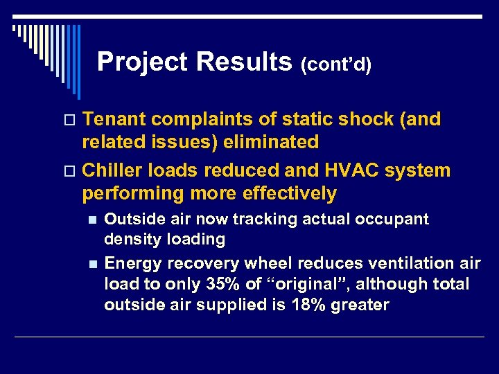 Project Results (cont'd) Tenant complaints of static shock (and related issues) eliminated o Chiller