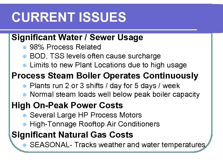 CURRENT ISSUES Significant Water / Sewer Usage l l l 98% Process Related BOD,