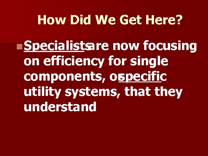 How Did We Get Here? n Specialists are now focusing on efficiency for single