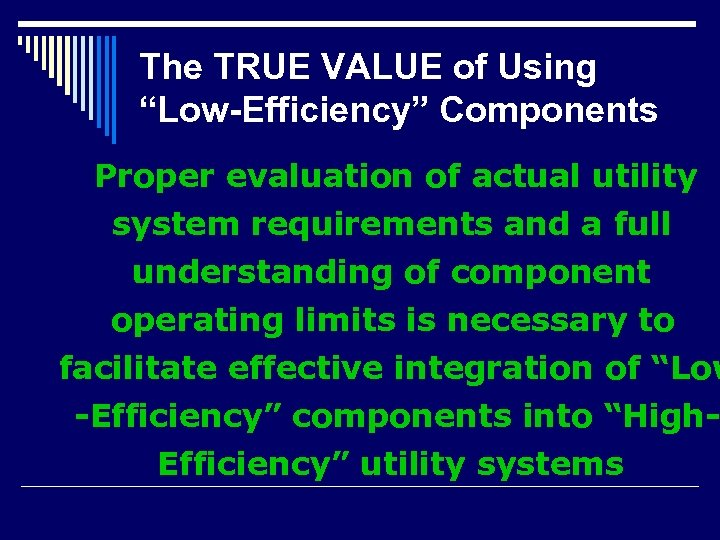"""The TRUE VALUE of Using """"Low-Efficiency"""" Components Proper evaluation of actual utility system requirements"""