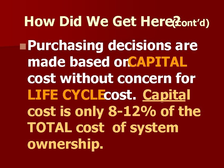 How Did We Get Here? (cont'd) n Purchasing decisions are made based on CAPITAL