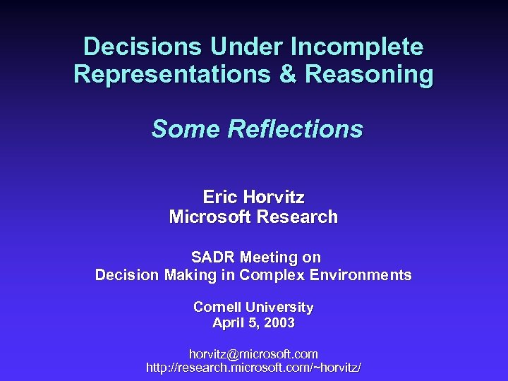 Decisions Under Incomplete Representations & Reasoning Some Reflections Eric Horvitz Microsoft Research SADR Meeting