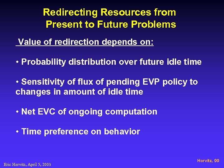 Redirecting Resources from Present to Future Problems Value of redirection depends on: • Probability