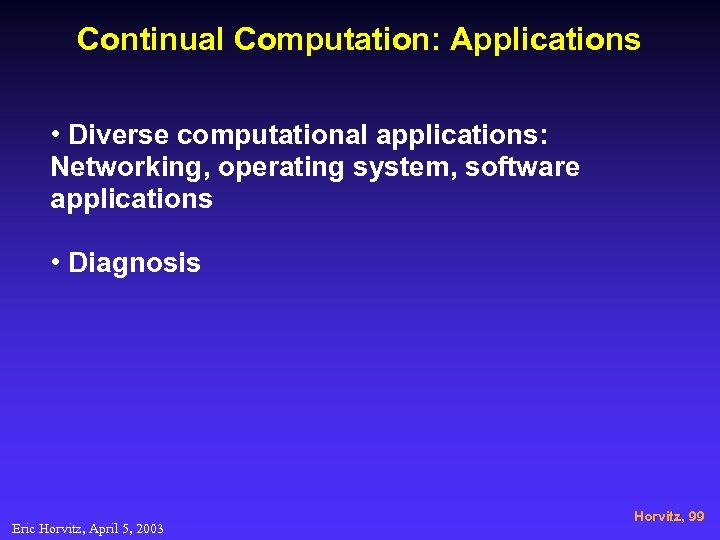 Continual Computation: Applications • Diverse computational applications: Networking, operating system, software applications • Diagnosis