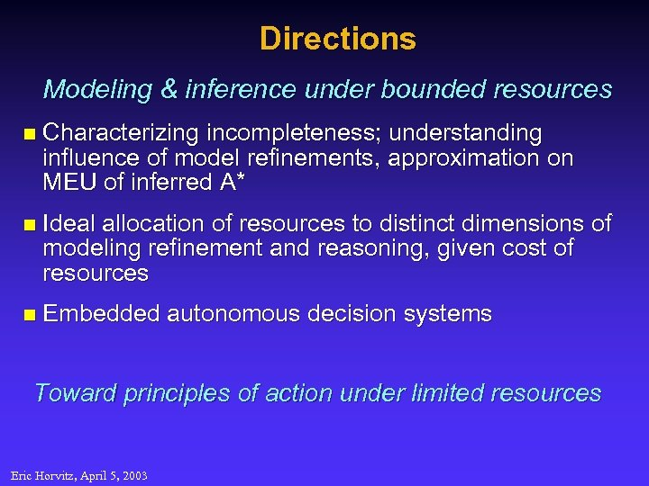 Directions Modeling & inference under bounded resources n Characterizing incompleteness; understanding influence of model