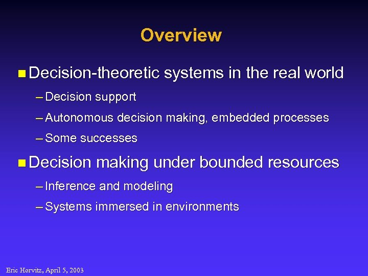 Overview n Decision-theoretic systems in the real world – Decision support – Autonomous decision