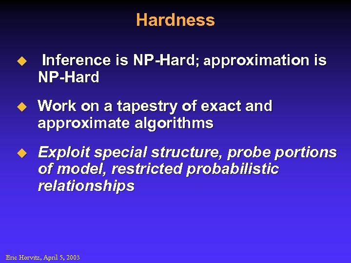 Hardness u Inference is NP-Hard; approximation is NP-Hard u Work on a tapestry of