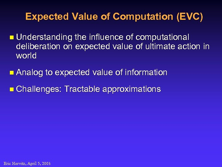 Expected Value of Computation (EVC) n Understanding the influence of computational deliberation on expected