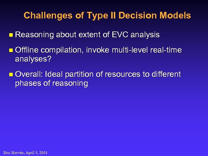 Challenges of Type II Decision Models n Reasoning about extent of EVC analysis n