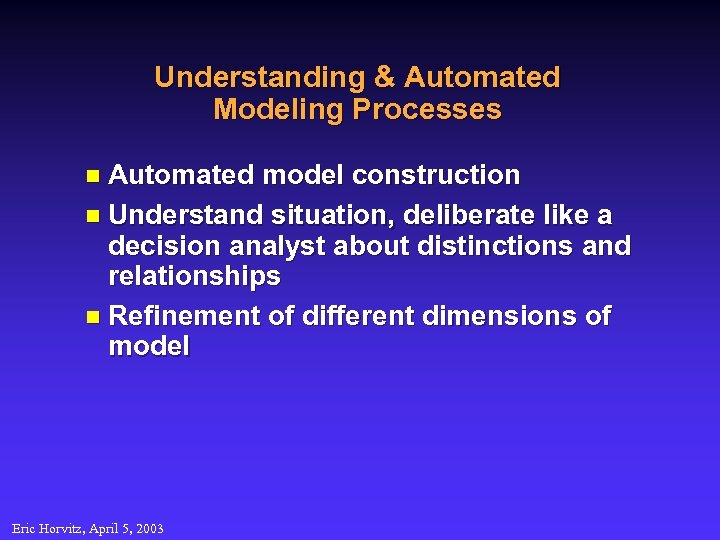 Understanding & Automated Modeling Processes n Automated model construction n Understand situation, deliberate like