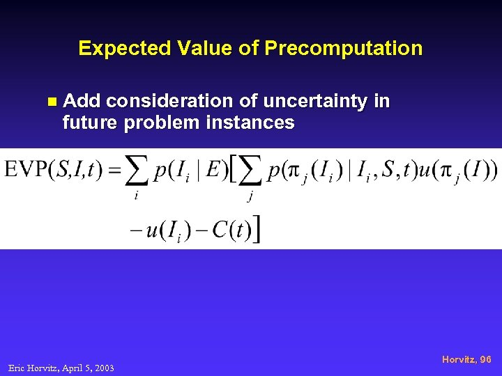 Expected Value of Precomputation n Add consideration of uncertainty in future problem instances Eric