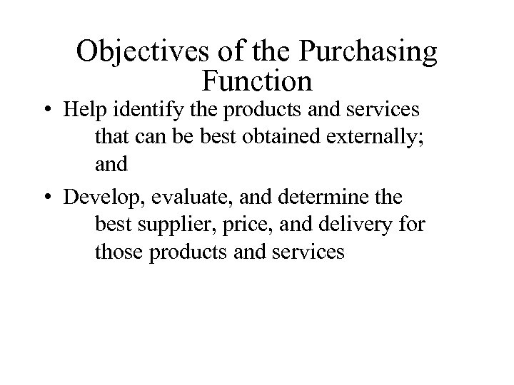 define purchase systems what are the common objectives of the purchasing function Purchasing performance can be measured against the functional requirements of the purchasing function the primary function of the department is to provide the correct item at the required time at the lowest possible cost.