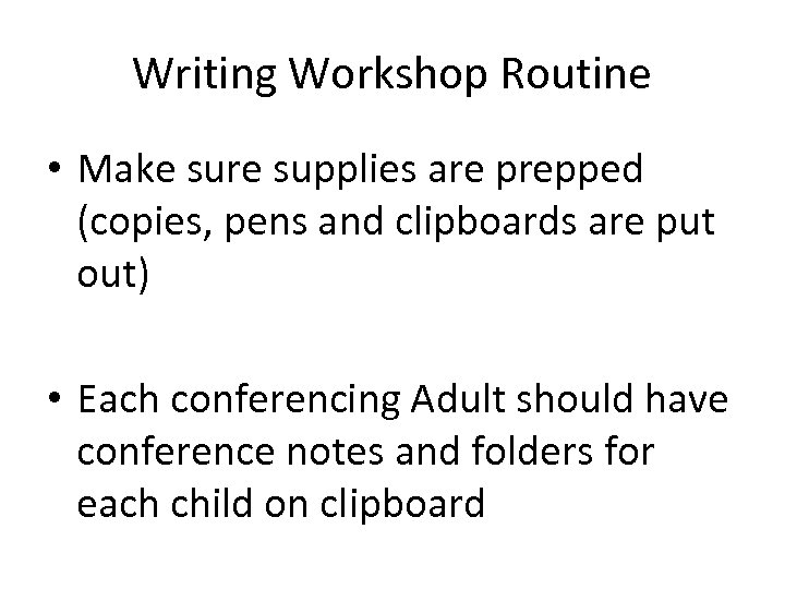 Writing Workshop Routine • Make sure supplies are prepped (copies, pens and clipboards are