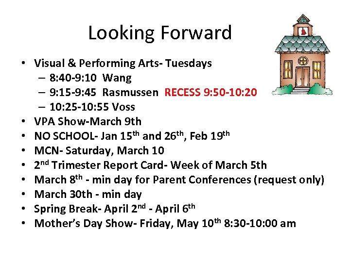 Looking Forward • Visual & Performing Arts- Tuesdays – 8: 40 -9: 10 Wang