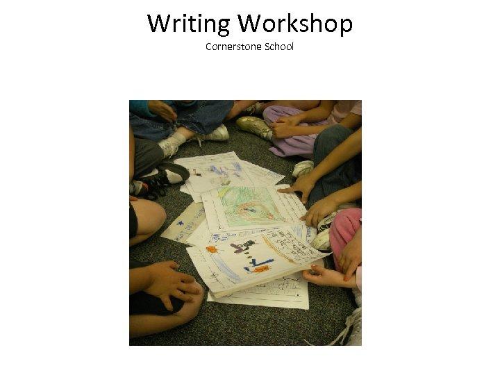 Writing Workshop Cornerstone School