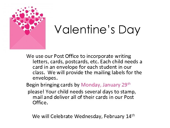 Valentine's Day We use our Post Office to incorporate writing letters, cards, postcards, etc.