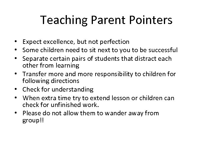 Teaching Parent Pointers • Expect excellence, but not perfection • Some children need to