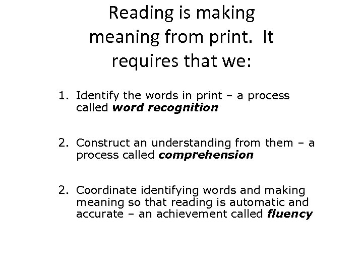 Reading is making meaning from print. It requires that we: 1. Identify the words