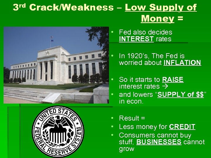 3 rd Crack/Weakness – Low Supply of Money = • Fed also decides INTEREST