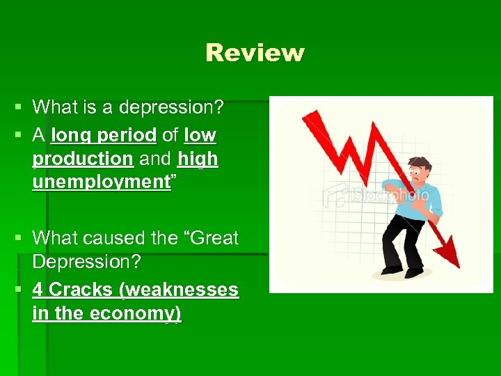 Review § What is a depression? § A long period of low production and