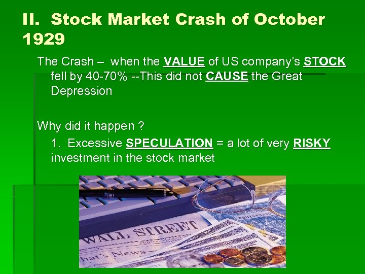 II. Stock Market Crash of October 1929 The Crash – when the VALUE of