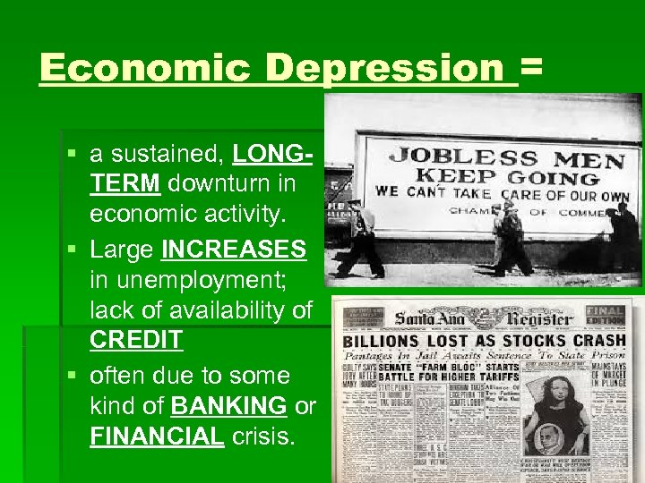 Economic Depression = § a sustained, LONGTERM downturn in economic activity. § Large INCREASES