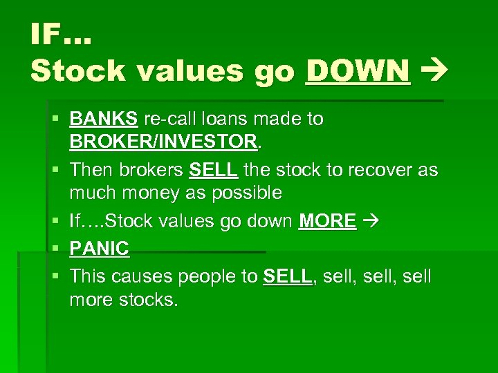 IF… Stock values go DOWN § BANKS re-call loans made to BROKER/INVESTOR. § Then