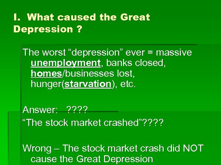 """I. What caused the Great Depression ? The worst """"depression"""" ever = massive unemployment,"""