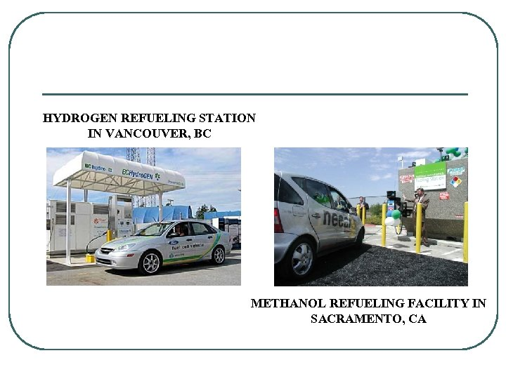 HYDROGEN REFUELING STATION IN VANCOUVER, BC METHANOL REFUELING FACILITY IN SACRAMENTO, CA