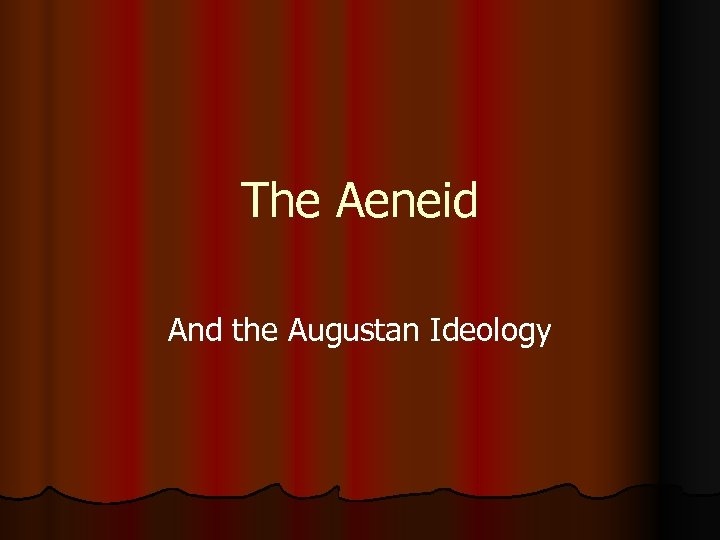 The Aeneid And the Augustan Ideology