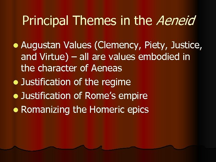 Principal Themes in the Aeneid l Augustan Values (Clemency, Piety, Justice, and Virtue) –