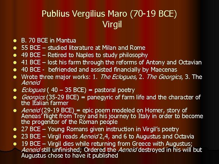 Publius Vergilius Maro (70 -19 BCE) Virgil l l l B. 70 BCE in