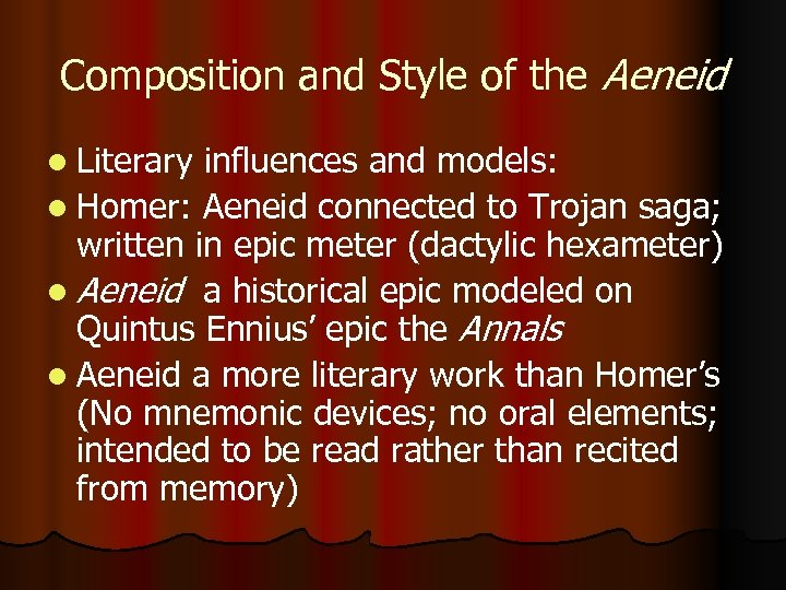 Composition and Style of the Aeneid l Literary influences and models: l Homer: Aeneid