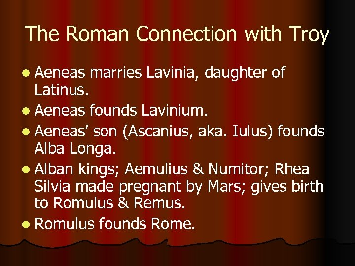 The Roman Connection with Troy l Aeneas marries Lavinia, daughter of Latinus. l Aeneas