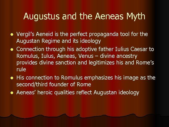 Augustus and the Aeneas Myth Vergil's Aeneid is the perfect propaganda tool for the
