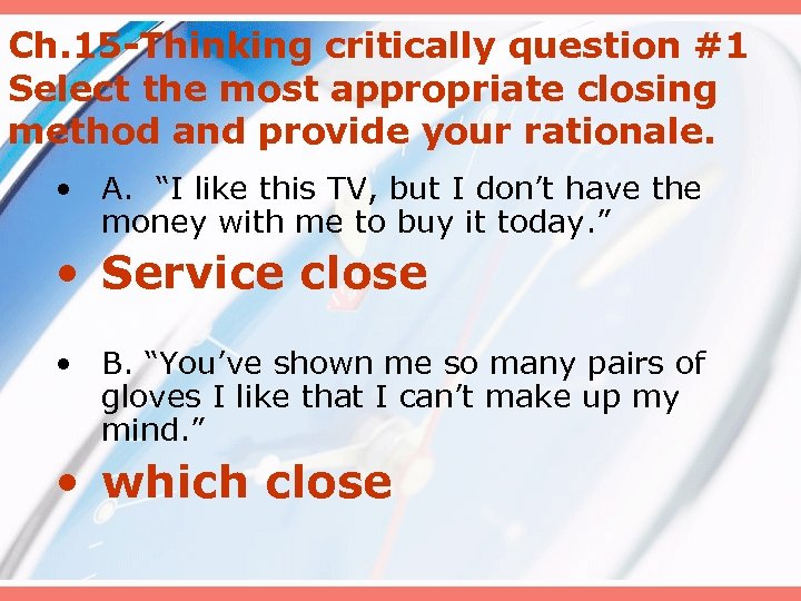 Ch. 15 -Thinking critically question #1 Select the most appropriate closing method and provide