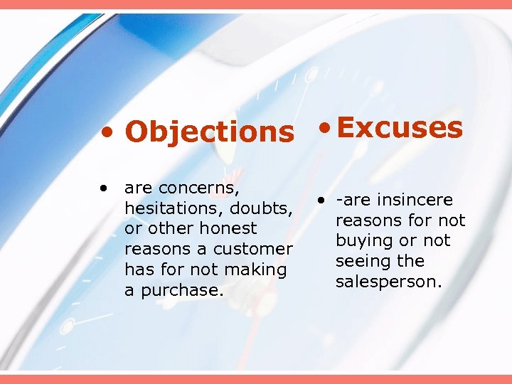 • Objections • Excuses • are concerns, hesitations, doubts, or other honest reasons