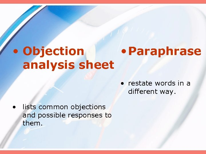 • Objection • Paraphrase analysis sheet • restate words in a different way.