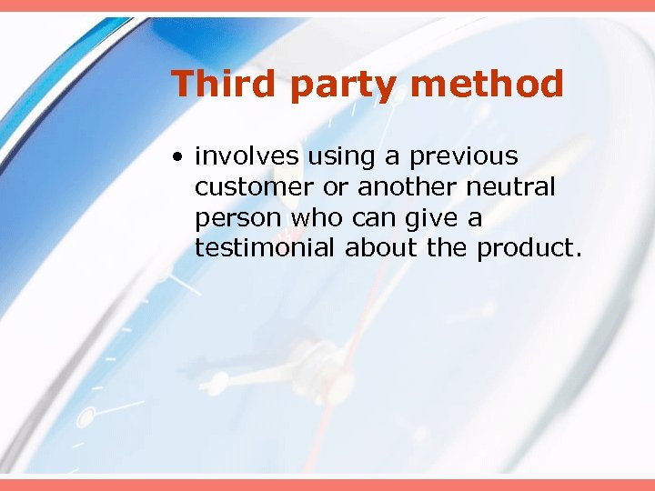 Third party method • involves using a previous customer or another neutral person who