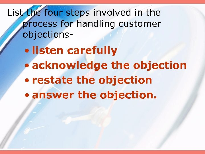 List the four steps involved in the process for handling customer objections- • listen