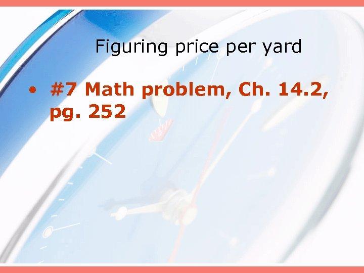 Figuring price per yard • #7 Math problem, Ch. 14. 2, pg. 252