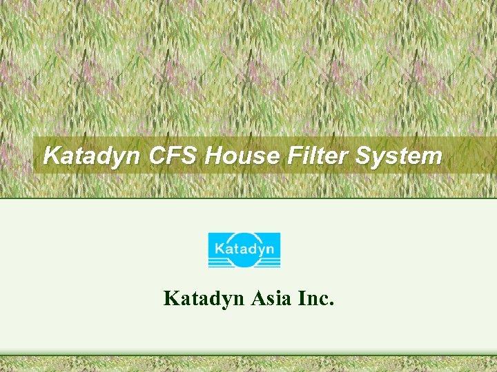 Katadyn CFS House Filter System Katadyn Asia Inc.